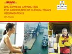 DHL EXPRESS CAPABILITIES  FOR ASSOCIATION OF CLINICAL TRIALS ORGANIZATIONS