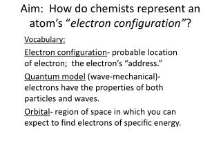 "Aim:  How do chemists represent an atom's "" electron configuration"" ?"