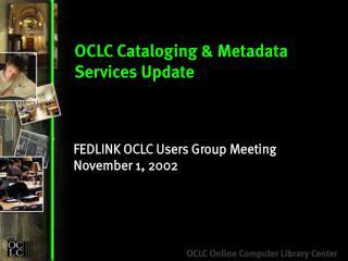 OCLC Cataloging  Metadata Services Update