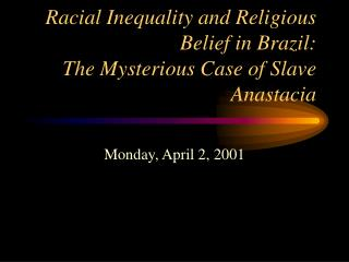 Racial Inequality and Religious Belief in Brazil:  The Mysterious Case of Slave Anastacia