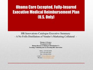 Obama  Care Excepted, Fully-Insured Executive Medical Reimbursement Plan  ( U.S. Only)