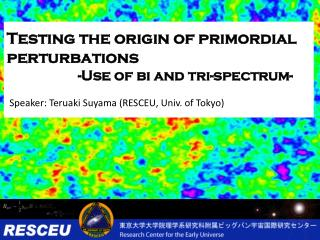 Testing the origin of primordial perturbations                     -Use of bi and tri-spectrum-