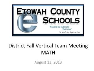 District Fall Vertical Team Meeting MATH