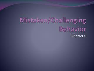 Mistaken/Challenging Behavior