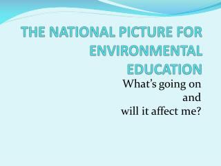 THE NATIONAL PICTURE FOR ENVIRONMENTAL EDUCATION