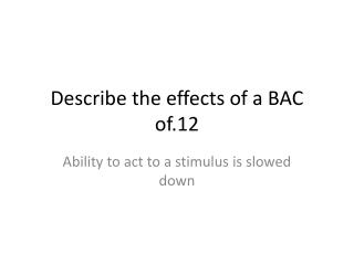 Describe the effects of a BAC of.12