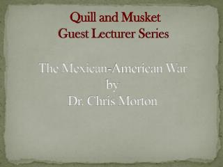 The Mexican-American War by  Dr. Chris Morton