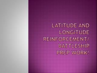 Latitude and Longitude Reinforcement/ Battleship  Prep Work !