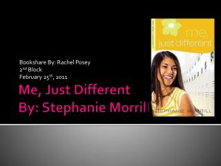 Me, Just Different  By: Stephanie Morrill