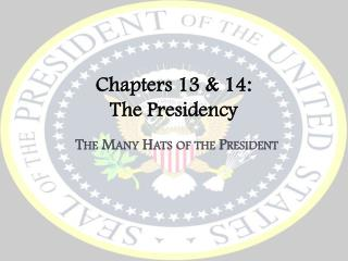 Chapters 13 & 14: The Presidency