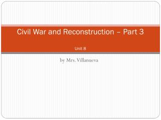 Civil War and Reconstruction – Part 3 Unit 8