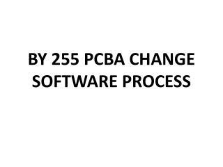 BY 255 PCBA CHANGE SOFTWARE PROCESS