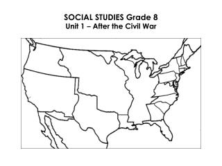 SOCIAL STUDIES Grade 8 Unit 1  –  After the Civil War