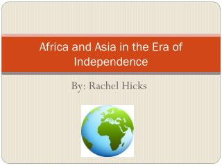 Africa and Asia in the Era of Independence