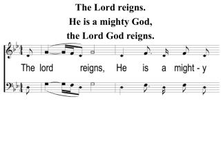 The Lord reigns. He is a mighty God, the Lord God reigns.