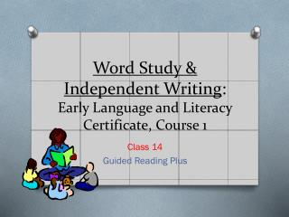 Word Study & Independent Writing : Early Language and Literacy Certificate, Course 1