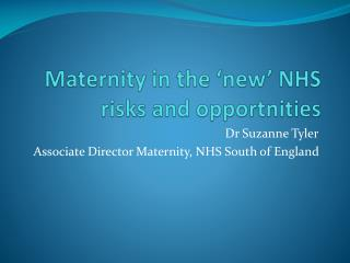 Maternity in the 'new' NHS risks and  opportnities