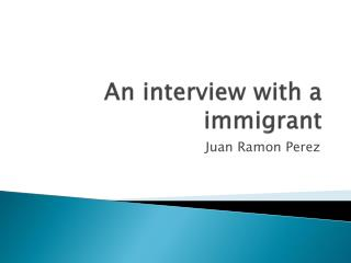 An interview with a immigrant