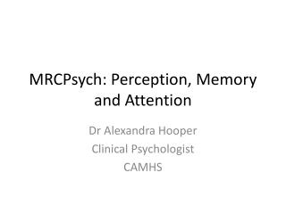 MRCPsych :  Perception, Memory and Attention