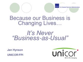 "Because our Business is Changing Lives… It's Never  ""Business-as-Usual"""