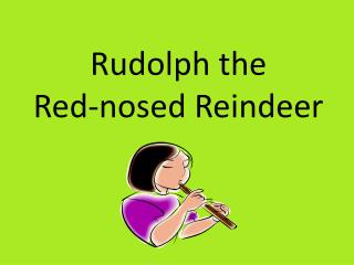 Rudolph  t he  Red-nosed Reindeer
