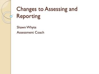 Changes to Assessing and Reporting