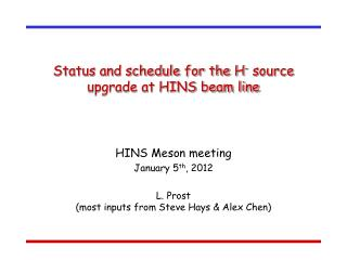 Status and schedule for the H -  source upgrade at HINS beam line