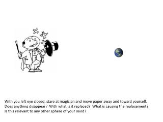 With you left eye closed, stare at magician and move paper away and toward yourself.