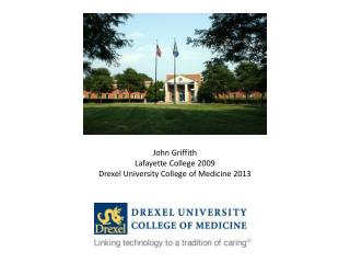 John Griffith Lafayette College 2009 Drexel University College of Medicine 2013