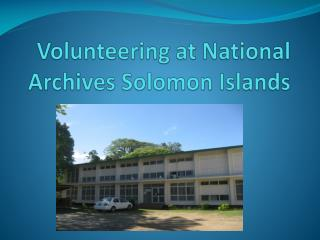 Volunteering at National Archives Solomon Islands