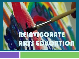 Reinvigorate arts education