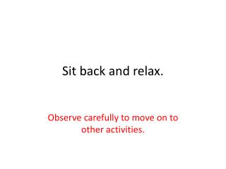 Sit back and relax.