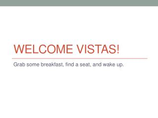 Welcome Vistas!