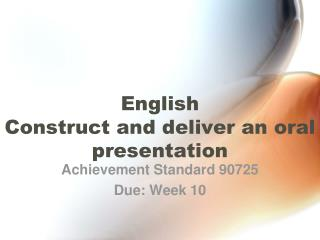 English  Construct and deliver an oral presentation