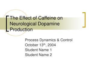The Effect of Caffeine on Neurological Dopamine Production