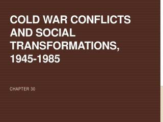Cold War Conflicts and Social Transformations, 1945-1985