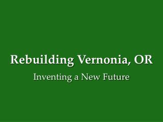 Rebuilding  Vernonia , OR