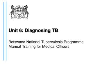 Unit 6: Diagnosing TB