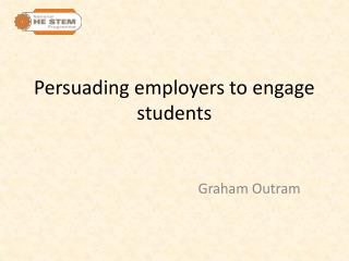 Persuading employers to engage students