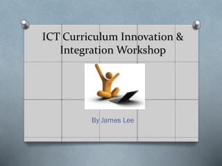 ICT Curriculum Innovation & Integration Workshop