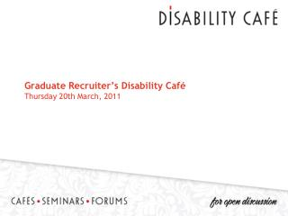 Graduate Recruiter's Disability Café Thursday 20th March, 2011