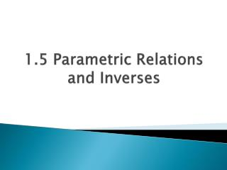 1.5 Parametric Relations and Inverses