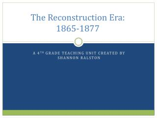 The Reconstruction Era: 1865-1877