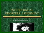 PSYCHOLOGICAL DISORDERS: ASSESSMENT