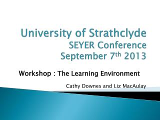 University of Strathclyde SEYER Conference  September 7 th  2013