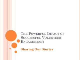 The Powerful Impact of Successful Volunteer Engagement: