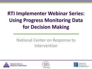 RTI Implementer Webinar Series: Using Progress Monitoring Data for Decision Making
