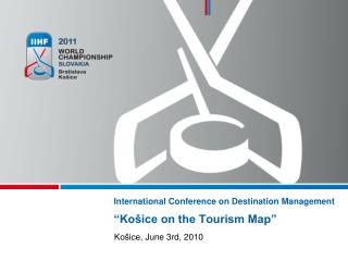 "International Conference on Destination Management "" Košice  on the Tourism Map"""