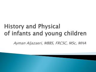 History and Physical  of infants and young children