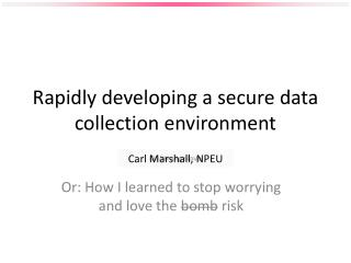 Rapidly developing a secure data collection environment